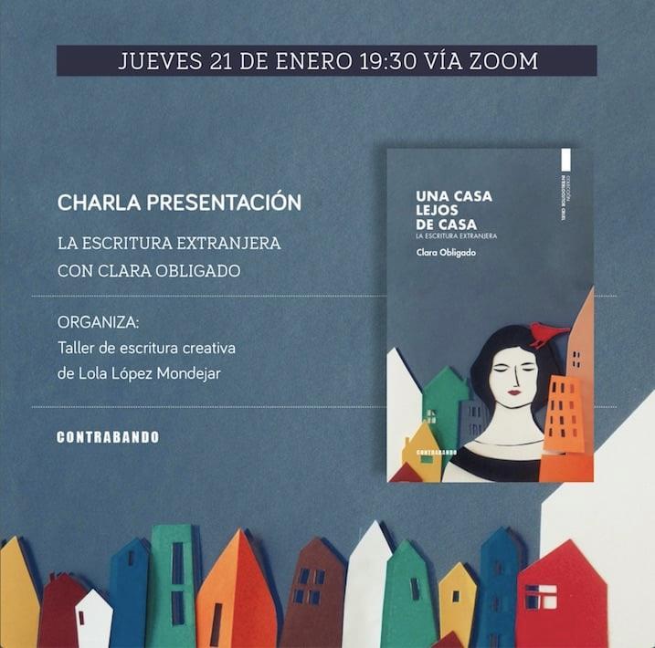 Charla-Presentación de Lola López Mondéjar con Clara Obligado sobre UNA CASA LEJOS DE CASA (21/01/2021)