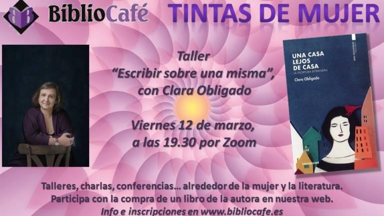 «Escribir sobre una misma». Charla de Clara Obligado en torno a su libro «Una casa lejos de casa» 12/03/2021