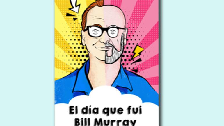 NOVEDAD DE CONTRABANDO: «El día que fui Bill Murray», un libro de Rafael Camarasa.